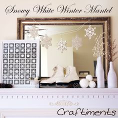 Craftiments:  Snowy white winter mantel  snowflake pic and bird in a bowl
