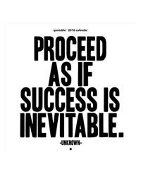 Proceed as is success is inevitable.