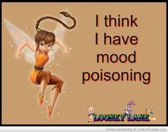 I think I have mood poisoning...