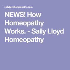 NEWS! How Homeopathy Works. - Sally Lloyd Homeopathy