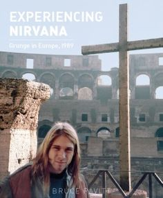 PRE-ORDER EXPERIENCING NIRVANA: Grunge in Europe, 1989, by Bruce Pavitt