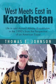 Download free West Meets East in Kazakhstan: Life in and Around Almaty Kazakhstan in the 1990's from the Perspective of an American Expat pdf