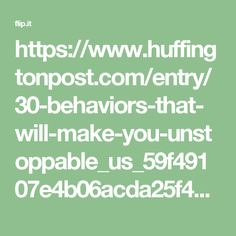 https://www.huffingtonpost.com/entry/30-behaviors-that-will-make-you-unstoppable_us_59f49107e4b06acda25f4a3d
