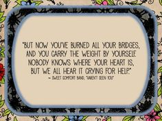 Burned bridges- reminds me of a friend of mine Pretty Words, Love Words, Beautiful Words, Uplifting Quotes, Inspirational Quotes, Burning Bridges, Sayings And Phrases, Laughing Quotes, Cry For Help