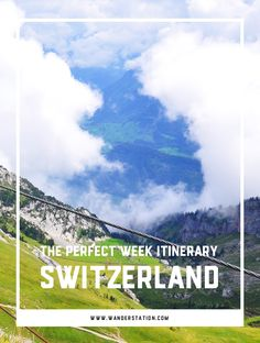 The ultimate 1-week itinerary for Switzerland.