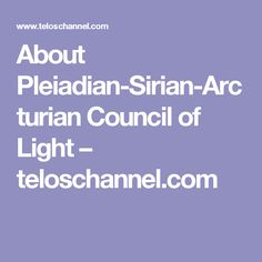 About Pleiadian-Sirian-Arcturian Council of Light – teloschannel.com