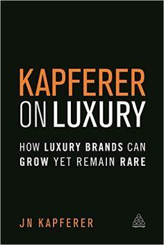 Kapferer on Luxury: How Luxury Brands can Grow Yet Remain Rare: Jean-Noël Kapferer