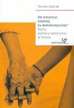 Od instytucji totalnej ku demokratycznej? : domy pomocy społecznej w Polsce / Teresa Zbyrad