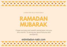 Ramadan Greetings 2019 - In the Ramadan Mubarak 2019 month you'll help poor and needy people for the sake of Allah. Greeting Words, Needy People, Ramadan Greetings, Good Fortune, Ramadan Mubarak, Wishes For You, Your Family, First Love, Success