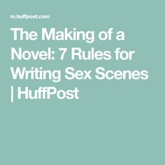 The Making of a Novel: 7 Rules for Writing Sex Scenes | HuffPost