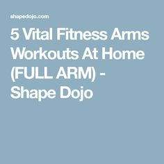 5 Vital Fitness Arms Workouts At Home (FULL ARM) - Shape Dojo