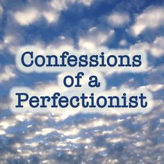 Blog Post: Confessions of a Perfectionist