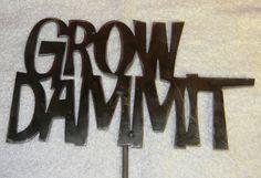 Grow Dammit Custom Metal Garden Art Yard Art by shopdomilife, $35.00