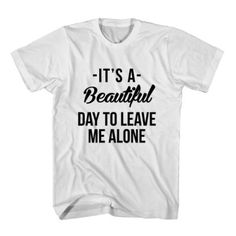 T-Shirt It s A Beautiful Day To Leave Me Alone unisex mens womens S 198cc34544