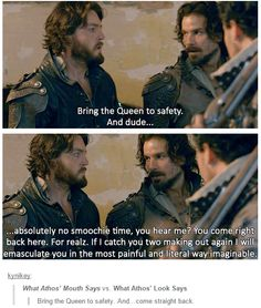 What Athos' Mouth Says vs. What Athos' Look Says. Bring the Queen to safety. And…come straight back.