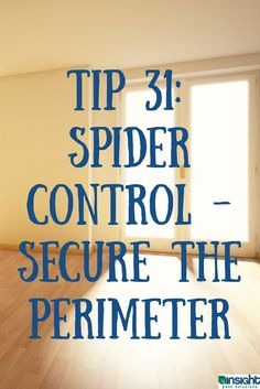 Indoor Pest Control Tip 31: Spider control - secure the perimeter. More at http://www.insightpest.com/pest-control
