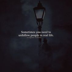 Sometimes you need to unfollow people in real life. via (http://ift.tt/2jUSbud)