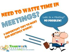 Do you like bad meetings? Do you want to waste time in meetings? Check out these important meetings tips to help you make bad meetings even worse!  Seriously t…