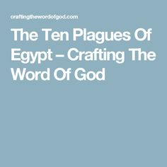 The Ten Plagues Of Egypt – Crafting The Word Of God
