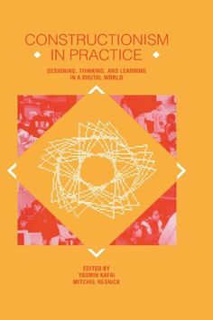 Constructionism in Practice: Designing, Thinking, and Learning in A Digital World by Yasmin B. Kafai. $23.85. Publisher: Routledge (November 12, 2012). 360 pages