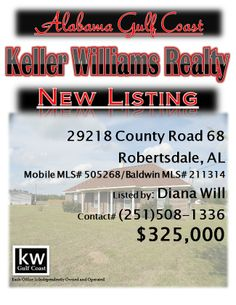 29218 County Road 68, Robertsdale, AL...Mobile MLS# 505268/Baldwin MLS# 211314...$325,000...3/2...Custom build within a mile of Styx River & easy access to Foley Beach Express. Main house has spectacular stone fireplace with high ceilings. Mobile home is income producing, could be mother in law quarters. Barn has electricity & water. Plant your garden, flowers or fruit trees & settle in to the peaceful atmosphere, plus there is plenty of room for a pool. Contact Diana Will at 251-508-1336.