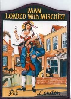 The Man Loaded With Mischief pub sign. This picture was taken from an English 1766 drawing