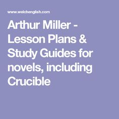 Arthur Miller - Lesson Plans & Study Guides for novels, including Crucible