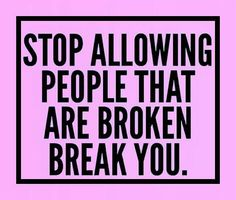 Some people are so damaged it's best to walk away before they damage you!!!!!!