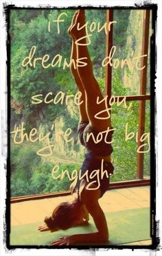 so true my dreams are all big enough that they frighten me, is it the fear of failure and rejection or .. is it the fear of what I may have the ability to accomplish