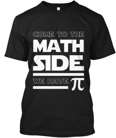 Come To The Math Side We Have Pi Black T-Shirt Front