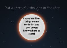 Use pixelthoughts.co to put your stressful thoughts in a shrinking star and watch them fade, fade, fade away.