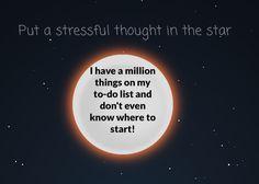 Use o pixelthoughts.co para colocar os pensamentos estressantes numa estrela e vê-la encolher para bem, bem, bem longe. | 26 truques de gênio para ajudar a lidar com o estresse