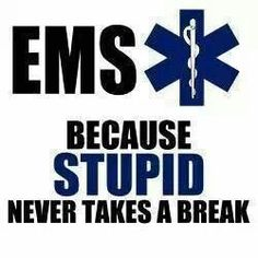 stupidity is our job security. Paramedic Humor, Paramedic Gifts, Ems Humor, Firefighter Paramedic, Medical Humor, Nurse Humor, Emt Memes, Funny Medical, Medical Logo