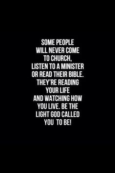 let your life be a testament unto others, an example not by which they should follow but by which they seek God to be led [QUOTE, Christian Service: 'Some people will never come to church, listen to a minister, or read their Bible. They're reading your life and watching how you live. Be the light God called you to be.' / repinned per Erica Espino]