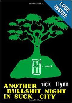Another Bullshit Night in Suck City: A Memoir: Nick Flynn