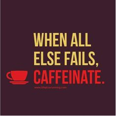 Coffee Addict: when all else fails, caffeinate.