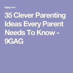 35 Clever Parenting Ideas Every Parent Needs To Know - 9GAG