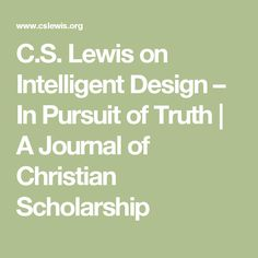 C.S. Lewis on Intelligent Design – In Pursuit of Truth | A Journal of Christian Scholarship