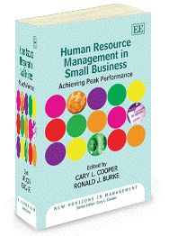 NOW IN PAPERBACK - Human Resource Management in Small Business: Achieving peak performance - edited by Cary L. Cooper and Ronald J. Burke - February 2013 (New Horizons in Management series)
