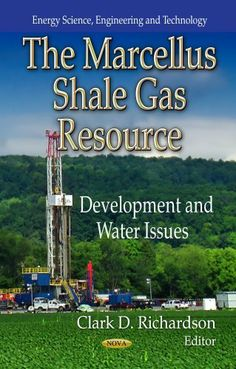 The Marcellus Shale Gas Resource: Development and Water Issues (Energy Science, Engineering and Technology) by Clark D. Richardson. $110.00. 112 pages. Publisher: Nova Science Pub Inc (June 30, 2013). Publication: June 30, 2013