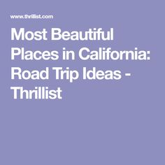 Most Beautiful Places in California: Road Trip Ideas - Thrillist
