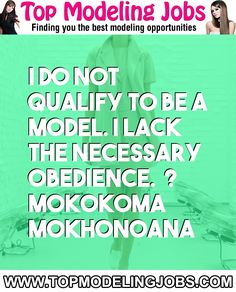 I Do Not Qualify To Be A Model. I Lack The Necessary Obedience.� ? Mokokoma Mokhonoana... URL: http://www.topmodelingjobs.com/ Tags: #modeling #needajob #needmoney #fashion #modeling #model