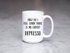Funny Coffee Mug, Depresso Coffee Mug, Espresso Mug, How Do I Feel When There Is No Coffee, Quote Mug, Birthday, Coworker Gift, Coffee Lover by SweetMintHandmade on Etsy https://www.etsy.com/listing/553149971/funny-coffee-mug-depresso-coffee-mug