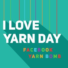 Join us in Yarn Bombing Facebook this ILYD!  On Saturday October 15th starting at 1pm YOUR TIME, post separately at least 5 different photos (the more the better) representing why you love yarn. You can find photos of your favorite yarn, WIP, favorite patterns, favorite photo featuring yarn, Favorite yarn shop etc. Let's Bomb our timelines with yarn and share the love! Be
