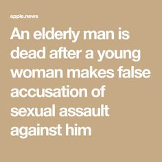 An elderly man is dead after a young woman makes false accusation of sexual assault against him — TheBlaze Mad World, Elderly Man, Whats Wrong, Accusations, Young Women, Woman, Older Man, Women