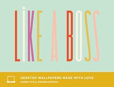 """Like a Boss"" desktop design by maddy nye 