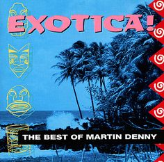 Martin Denny: Exotica – The Best Of Martin Denny