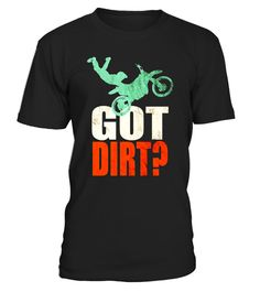 """# Got Dirt Shirt Vintage Motocross Shirt .  Special Offer, not available in shops      Comes in a variety of styles and colours      Buy yours now before it is too late!      Secured payment via Visa / Mastercard / Amex / PayPal      How to place an order            Choose the model from the drop-down menu      Click on """"Buy it now""""      Choose the size and the quantity      Add your delivery address and bank details      And that's it!      Tags: Gear up with this motocross t-shirt…"""