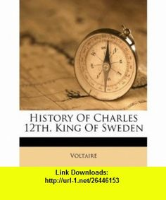 History Of Charles 12th, King Of Sweden (9781175626295) Voltaire , ISBN-10: 1175626295  , ISBN-13: 978-1175626295 ,  , tutorials , pdf , ebook , torrent , downloads , rapidshare , filesonic , hotfile , megaupload , fileserve