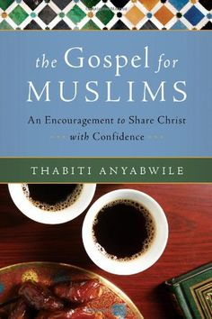 The Gospel for Muslims: An Encouragement to Share Christ with Confidence by Thabiti Anyabwile